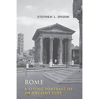 Rome A Living Portrait of an Ancient City by Dyson & Stephen L