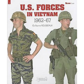 U.S. Forces in Vietnam - 1962-1967 by Guillaume Rousseaux - 9782352502
