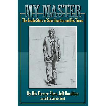 My Master The Inside Story of Sam Houston and His Times by Hamilton & Jeff