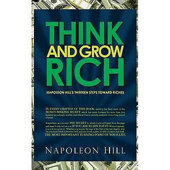 Think and Grow Rich  Napoleon Hills Thirteen Steps Toward Riches by Hill & Napoleon