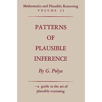 Mathematics and Plausible Reasoning Volume II Patterns of Plausible Inference by Polya & George