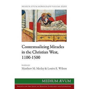 Contextualizing Miracles in the Christian West 11001500 New Historical Approaches by Mesley & Matthew M