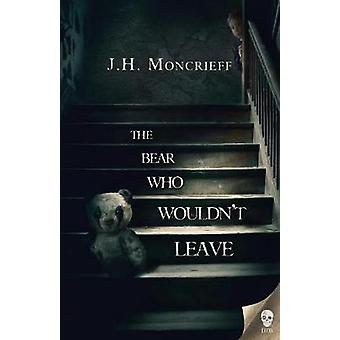 The Bear Who Wouldnt Leave by Moncrieff & J.H.