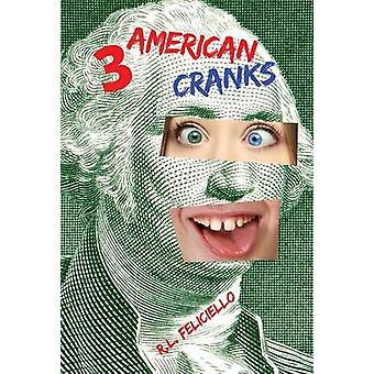 3 American Cranks A Satire in Three Voices by Feliciello & R.L.