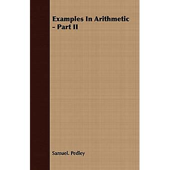 Examples In Arithmetic  Part II by Pedley & Samuel.