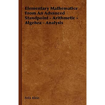 Elementary Mathematics from an Advanced Standpoint  Arithmetic  Algebra  Analysis by Klein & Felix