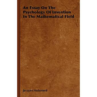 An Essay on the Psychology of Invention in the Mathematical Field by Hadamard & Jacques
