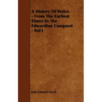 A History of Wales  From the Earliest Times to the Edwardian Conquest  Vol I by Lloyd & John Edward