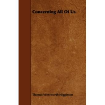 Concerning All Of Us by Higginson & Thomas Wentworth