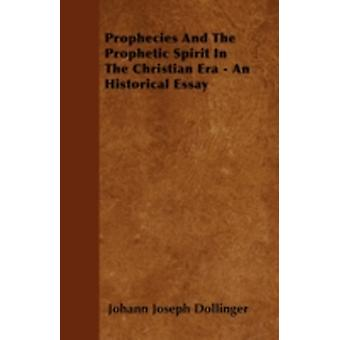 Prophecies And The Prophetic Spirit In The Christian Era  An Historical Essay by Dollinger & Johann Joseph