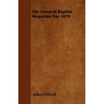 The General Baptist Magazine For 1879 by Clifford & John