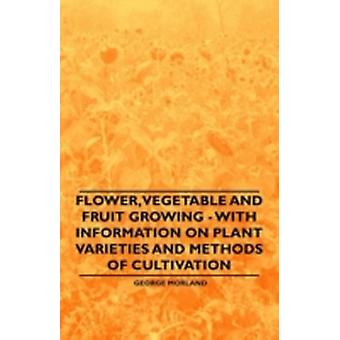 Flower Vegetable and Fruit Growing  With Information on Plant Varieties and Methods of Cultivation by Morland & George