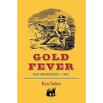 Gold Fever San Francisco  1851 by Salter & Ken