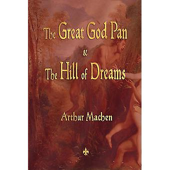 The Great God Pan and the Hill of Dreams by Machen & Arthur