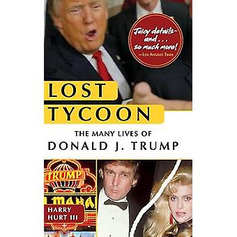 Lost Tycoon The Many Lives of Donald J. Trump by Hurt III & Harry