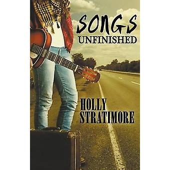 Songs Unfinished by Stratimore & Holly