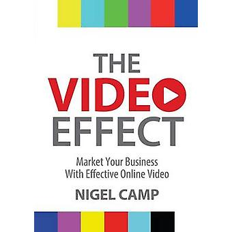 The Video Effect  Market Your Business with Effective Online Video by Camp & Nigel