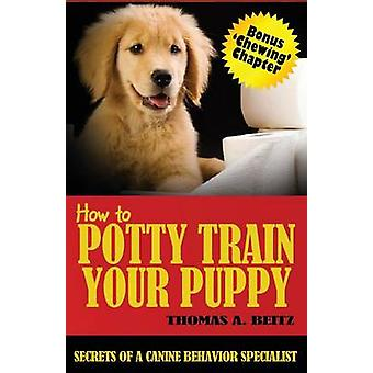 How to Potty Train Your Puppy by Beitz & Thomas a.