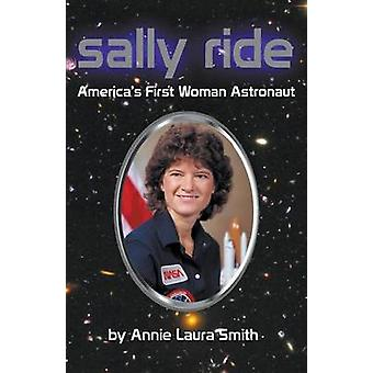Sally Ride  Americas First Woman Astronaut by Smith & Annie Laura