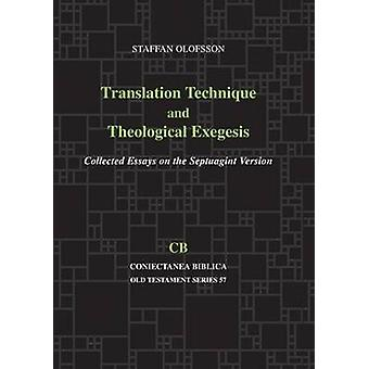 Translation Technique and Theological Exegesis Collected Essays on the Septuagint Version by Olofsson & Staffan
