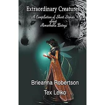 Extraordinary Creatures A Compilation of Short Stories about Remarkable Beings by Robertson & Brieanna