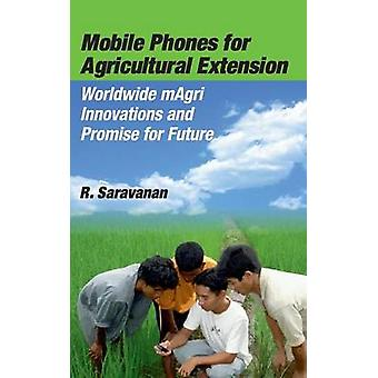 Mobile Phones for Agricultural Extension by Saravanan & R.