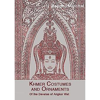 Khmer Costumes and Ornaments Of the Devatas of Angkor Wat by Marchal & Sappho