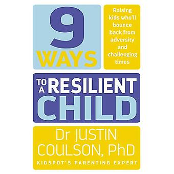 9 Ways to a Resilient Child by Justin Coulson - 9780733334825 Book