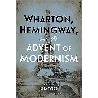 Wharton - Hemingway - and the Advent of Modernism by Lisa Tyler - 978