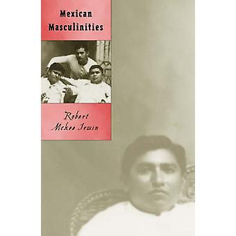 Mexican Masculinities by Robert McKee Irwin - 9780816640713 Book
