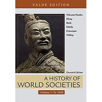 A History of World Societies - Value Edition - Volume 1 - To 1600 by M