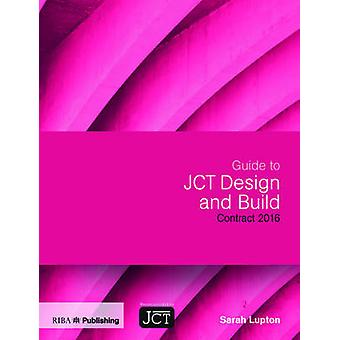 Guide to JCT Design and Build Contract 2016 by Sarah Lupton - 9781859