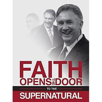 Faith Opens the Door to the Supernatural by Mark Hankins - 9781889981