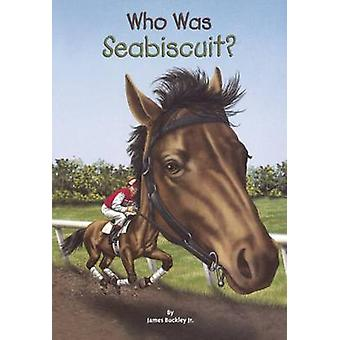Who Was Seabiscuit? by James Buckley - Gregory Copeland - 97806063755