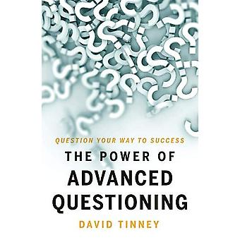 The Power of Advanced Questioning by David Tinney - 9781838590772 Book