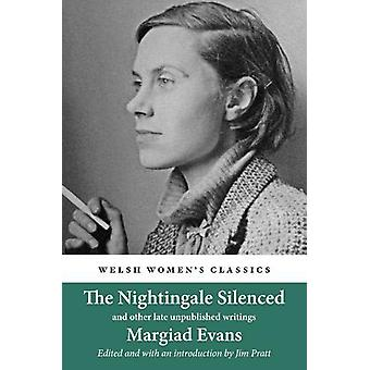 The Nightingale Silenced - and other late unpublished writings by Marg