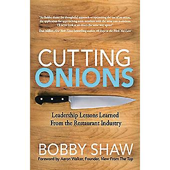 Cutting Onions - Leadership Lessons Learned From the Restaurant Indust