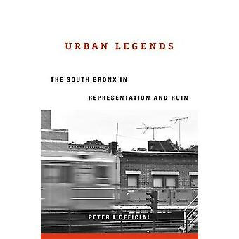 Urban Legends - The South Bronx in Representation and Ruin by Peter L'
