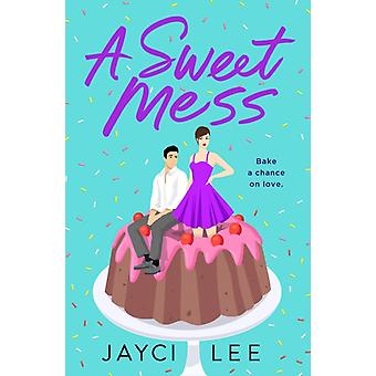 A Sweet Mess by Lee & Jayci