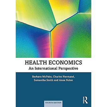 Health Economics by McPake & Barbara Queen Margaret University & Edinburgh & UKNormand & Charles Trinity College & Dublin & IrelandSmith & Samantha Trinity College Dubin & IrelandNolan & Anne The Economic and Social Res