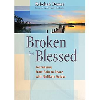 Broken but Blessed - Journeying from Pain to Peace with Unlikely Guide