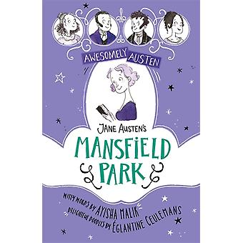 Awesomely Austen  Illustrated and Retold Jane Austens Mansfield Park by Ayisha Malik & Jane Austen & Illustrated by Eglantine Ceulemans