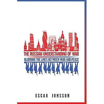 The Russian Understanding of War Blurring the Lines between War and Peace