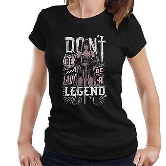 Xena Warrior Princess Dont Be A Lady Vara en legend Kvinnor och apos, s T-shirt