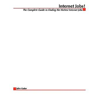 Internet Jobs - The Complete Guide to Finding the Hottest Jobs on the