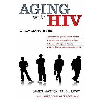 Aging with HIV - A Gay Man's Guide by James Masten - 9780199740581 Book