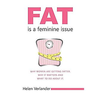 Fat is a Feminine Issue - Why women are getting Fatter. Why it matters