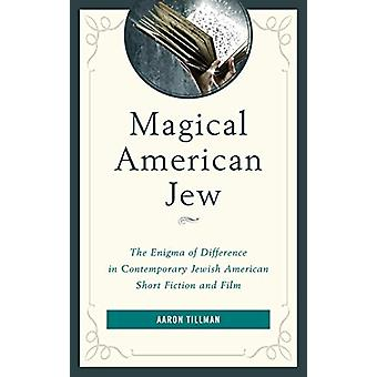 Magical American Jew - The Enigma of Difference in Contemporary Jewish