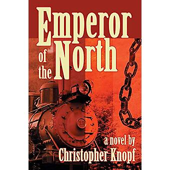 Emperor of the North by Christopher Knopf - 9781593938994 Book