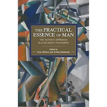 Practical Essence of Man The 'Activity Approach' in Late Soviet Philosophy The  Historical Materialism Volume 108